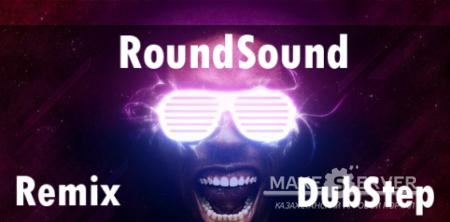 RoundSound Remix vs DubStep